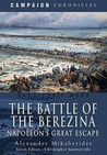 The Battle Of The Berezina: Napoleon's Great Escape
