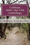 Calliope 2010: The 17th Anthology: 17th Annual Anthology of Women Who Write
