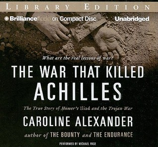 The War That Killed Achilles The True Story Of Homers Iliad And  The War That Killed Achilles The True Story Of Homers Iliad And The Trojan  War By Caroline Alexander
