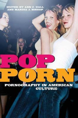 Pop-Porn: Pornography in American Culture