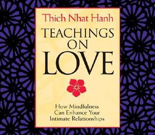 Teachings on love: how mindfulness can enhance your intimate relationships par Thich Nhat Hanh