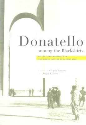 Donatello Among the Blackshirts: History and Modernity in the Visual Culture of Fascist Italy