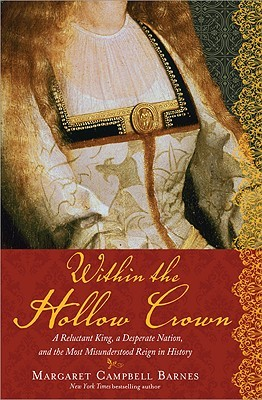 Within the Hollow Crown: A Reluctant King, a Desperate Nation, and the Most Misunderstood Reign in History