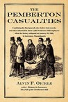 The Pemberton Casualties: Being a Compilation of the Final Payroll, the City Clerk's Vital Records, Cemetery Records, and Other Information about 1,003 Pemberton Mill Employees When the Factory Collapsed on January 10, 1860, in Lawrence, Massachusetts