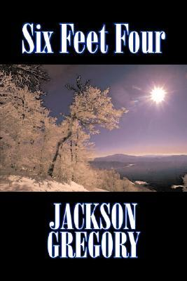 Six Feet Four by Jackson Gregory, Fiction, Westerns, Historical