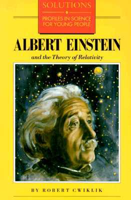 Albert Einstein and the Theory of Relativity by Robert Cwiklik