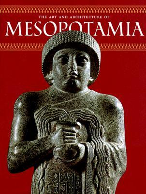 The Art and Architecture of Mesopotamia by Giovanni Curatola