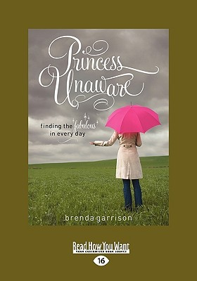 Princess Unaware: Finding the Fabulous in Every Day (Easyread Large Edition)