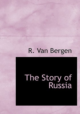 The Story of Russia by R. Van Bergen