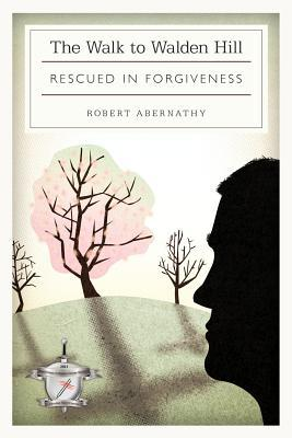 The Walk to Walden Hill: Rescued in Forgiveness