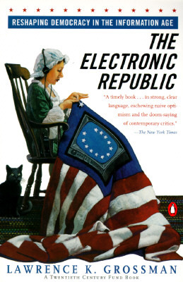The Electronic Republic: Reshaping American Democracy for the Information Age