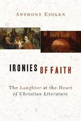 Ironies of Faith by Anthony M. Esolen