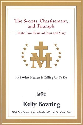 Secrets, Chastisement, and Triumph of the Two Hearts of Jesus and Mary: And What Heaven Is Calling Us to Do