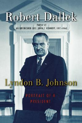 Ebook Lyndon B. Johnson: Portrait of a President by Robert Dallek TXT!
