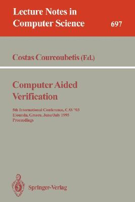 Computer Aided Verification: 5th International Conference, Cav '93, Elounda, Greece, June 28 July 1, 1993: Proceedings