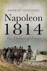 Napoleon 1814: The Defence of France