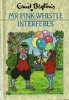 Mr. Pink-Whistle Interferes by Enid Blyton