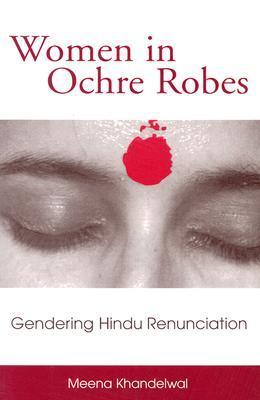 Women in Ochre Robes: Gendering Hindu Renunciation