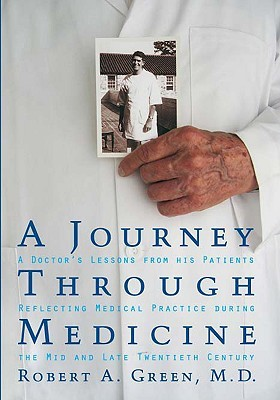A Journey Through Medicine: A Doctor's Lessons from His Patients Reflecting Medical Practice During the Mid and Late Twentieth Century