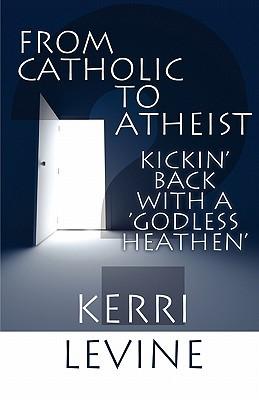 From Catholic to Atheist: Kickin' Back with a 'Godless Heathen'