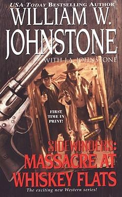 Massacre at Whiskey Flats by William W. Johnstone