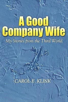 A Good Company Wife: My Stories from the Third World Descarga el libro de google books gratis