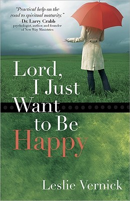 Lord, I Just Want to Be Happy by Leslie Vernick