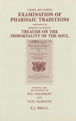 Examination of Pharisaic Traditions/Exame Das Tradicoes Phariseas Supplemented by Semuel Da Silva's Treatise on the Immortality of the Soul/Tratado D: ...