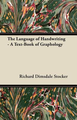 The Language of Handwriting - A Text-Book of Graphology