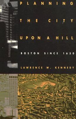 Planning the City upon a Hill: Boston since 1630