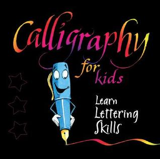 Calligraphy for Kids: Learn Lettering Skills [With Double-Ended Felt Calligraphy Pen with Two Nibs]