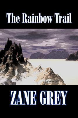The Rainbow Trail by Zane Grey, Fiction, Westerns, Historical