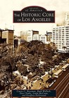 The Historic Core of Los Angeles (Images of America: California)