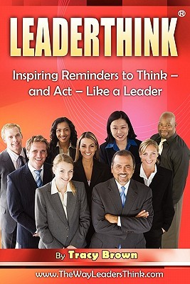 Leaderthink(r) Volume1: Inspiring Reminders to Think - And ACT - Like a Leader