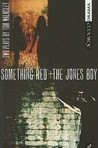 Something Red + the Jones Boy