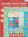 Candy Cane Lane: Quilts and More to Sweeten the Holidays