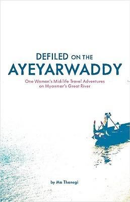 Defiled on the Ayeyarwaddy by Ma Thanegi