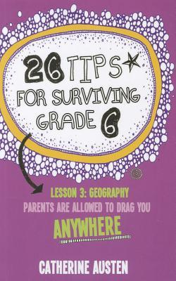 26 Tips for Surviving Grade 6 by Catherine Austen