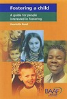 Fostering a Child: A Guide for People Interested in Fostering. Henrietta Bond