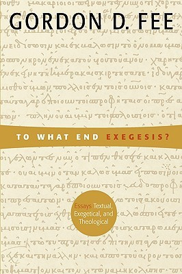 To What End Exegesis?: Essays Textual, Exegetical, and Theological