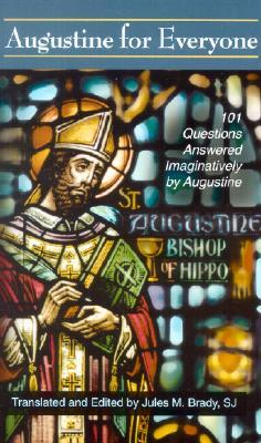 Augustine for Everyone: 101 Questions Answered Imaginatively by Augustine MOBI FB2 por Jules M. Brady