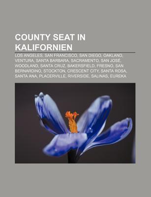 County Seat in Kalifornien: Los Angeles, San Francisco, San Diego, Oakland, Ventura, Santa Barbara, Sacramento, San Jose, Woodland, Santa Cruz