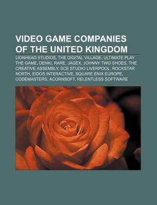 Video Game Companies of the United Kingdom: Lionhead Studios, the Digital Village, Ultimate Play the Game, Denki, Rare, Jagex, Johnny Two Shoes