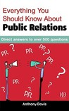 Everything You Should Know about Public Relations: Direct Answers to Over 500 Questions