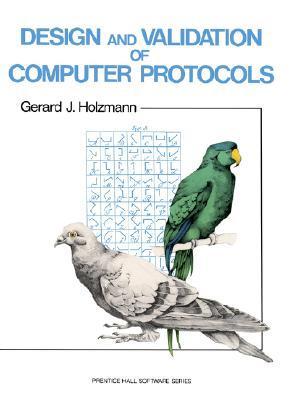 Design and Validation of Computer Protocols by Gerard J. Holzmann