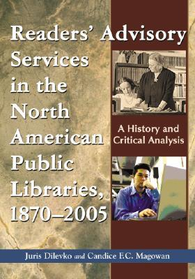 Readers' Advisory Service in North American Public Libraries, 1870-2005: A History and Critical Analysis