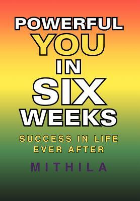 Powerful You in Six Weeks: Success in Life Ever After