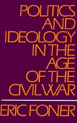 Politics and Ideology in the Age of the Civil War