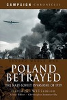Poland Betrayed: The Nazi-Soviet Invasions of 1939