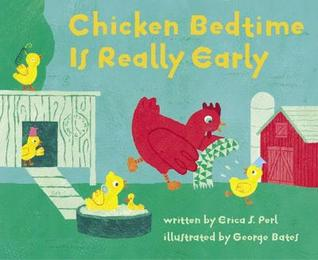 Chicken Bedtime Is Really Early by Erica S. Perl